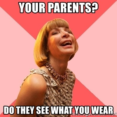 Amused Anna Wintour - your parents? DO they see what you wear