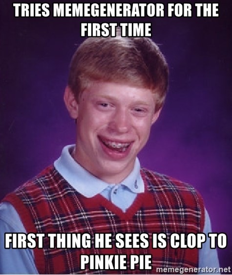 Bad Luck Brian - Tries Memegenerator for the first time First thing he sees is Clop to Pinkie Pie