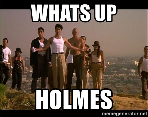 Blood in blood out - whats up  holmes