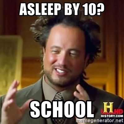 ancient alien guy - ASLEEP BY 10? SCHOOL