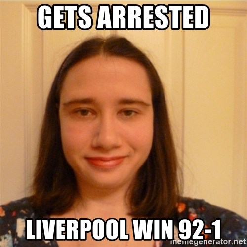 Scary b*tch. - GETS ARRESTED  LIVERPOOL WIN 92-1