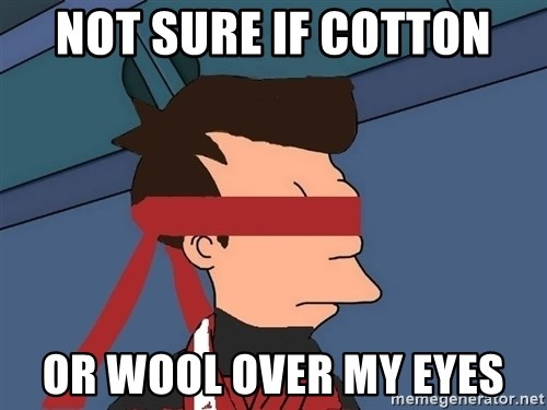 fryshi - Not sure if Cotton Or wool over my eyes