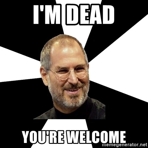 Steve Jobs Says - I'm dead you're welcome