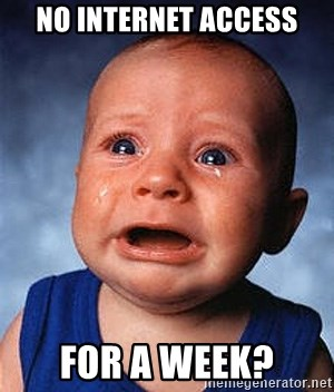 Crying Baby - No internet access for a week?