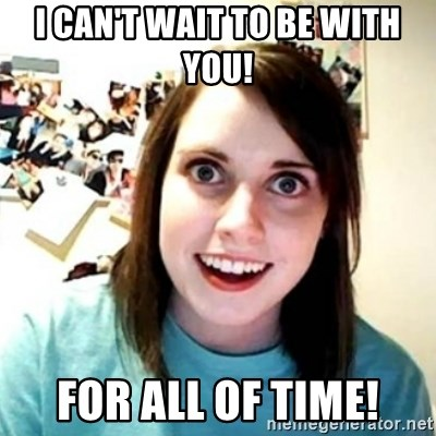 Psycho Ex Girlfriend - I can't wait to be with you! For all of time!