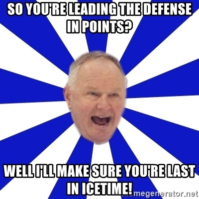 Crafty Randy - so you're leading the defense in points? well i'll make sure you're last in icetime!