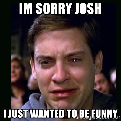 crying peter parker - Im sorry josh I just wanted to be funny