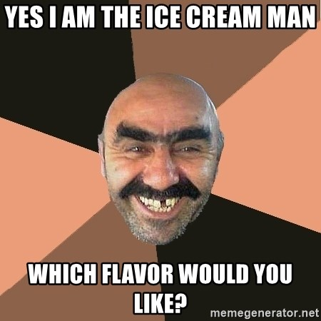Provincial Man - Yes i am the ice cream man which flavor would you like?