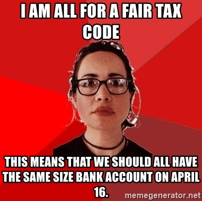 Liberal Douche Garofalo - i am all for a fair tax code this means that we should all have the same size bank account on april 16.
