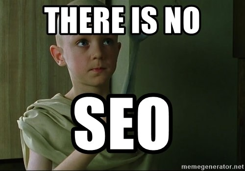 There is no spoon - THere is no SEO