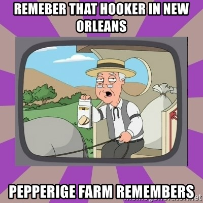 Pepperidge Farm Remembers FG - remeber that hooker in new orleans pepperige farm remembers