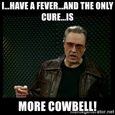 Christopher Walken Cowbell - I...HAVE A FEVER...AND THE ONLY CURE...IS MORE COWBELL!