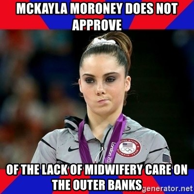Mckayla Maroney Does Not Approve - Mckayla Moroney does not approve of the lack of midwifery care on the outer banks