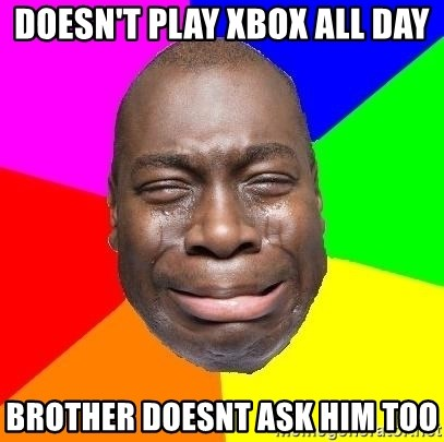 Sad Brutha - Doesn't Play Xbox all day brother doesnt ask him too