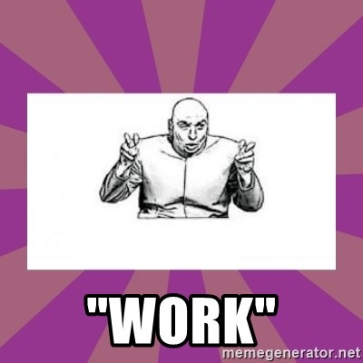 """'dr. evil' air quote -  """"Work"""""""