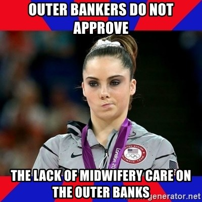 Mckayla Maroney Does Not Approve - Outer Bankers do not approve the lack of midwifery care on the Outer banks