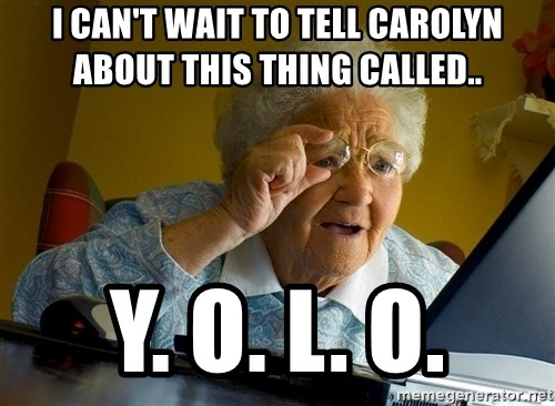 Internet Grandma Surprise - I can't wait to tell Carolyn    about this thing called.. Y. O. L. O.