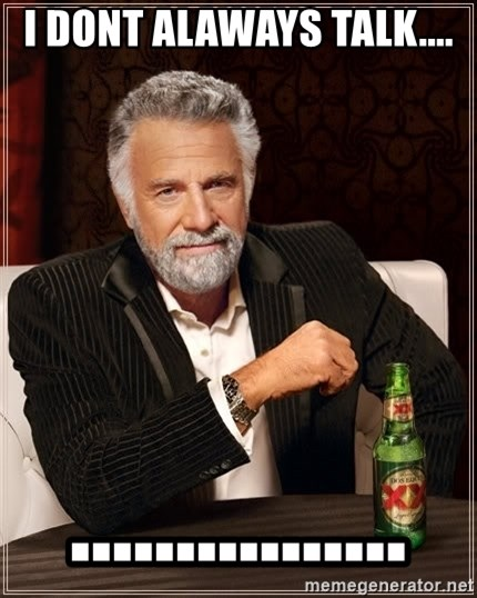The Most Interesting Man In The World - i dont alaways talk.... ................