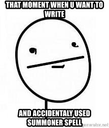 poherface - that moment when u want to write and accidentaly used summoner spell