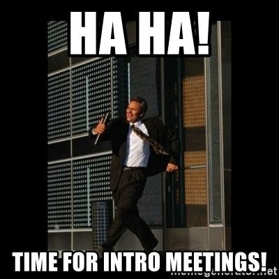 HaHa! Time for X ! - Ha Ha! Time for intro meetings!