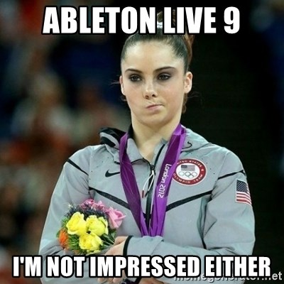 McKayla Maroney Not Impressed - Ableton Live 9 I'm not impressed either