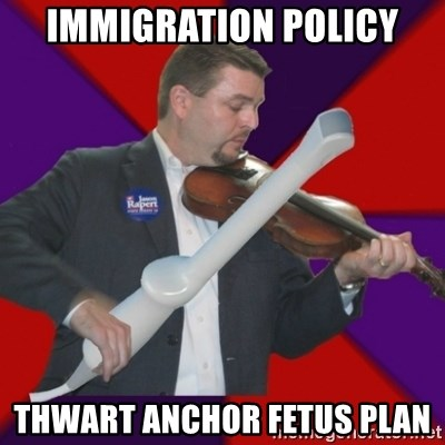FiddlingRapert - immigration policy thwart anchor fetus plan