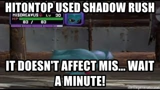 MISDREAVUS - hitontop used shadow rush it doesn't affect mis... wait a minute!