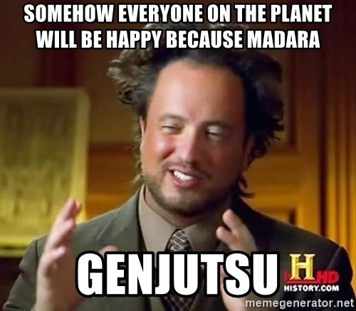 Ancient Aliens - SOMEHOW EVERYONE ON THE PLANET WILL BE HAPPY BECAUSE MADARA Genjutsu