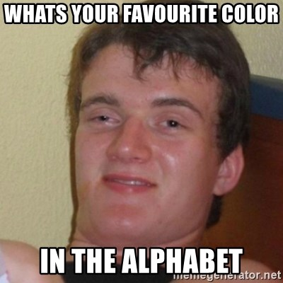 Stoner Stanley - whats your favourite color in the alphabet