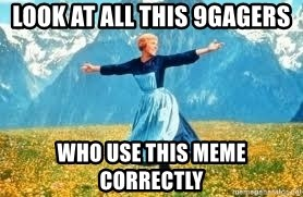 Look at all these - Look at all this 9gagers who use this meme correctly