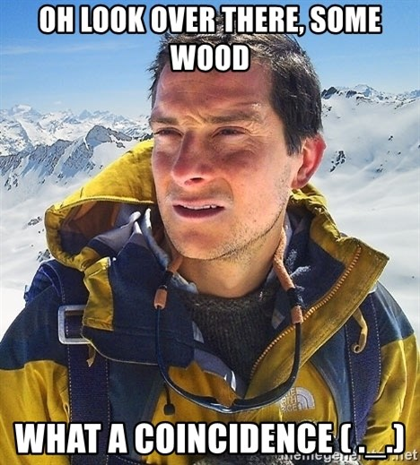 Bear Grylls Loneliness - Oh look over there, some wood what a coincidence ( ._.)