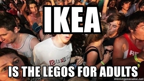 Sudden Realization Ralph - IKea  IS THE LEGOS For adults