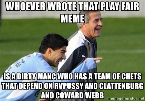 Luis Suarez - Whoever wrote that play fair meme Is a dirty manc who has a team of Chets that depend on rvpussy and clattenburg and coward webb