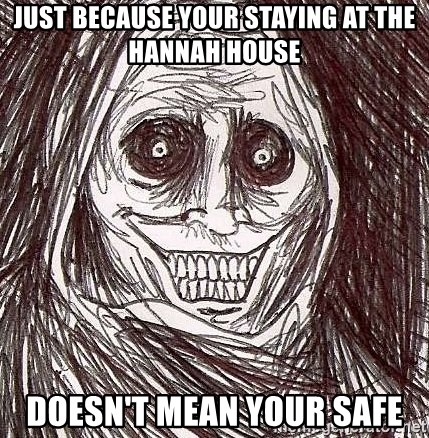 Shadowlurker - Just because your staying at the Hannah house DoEsn't mean your safe