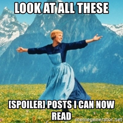 Sound Of Music Lady - Look at all these [spoiler] posts I can now read