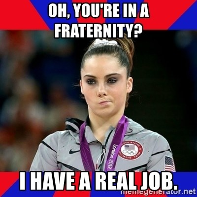 Mckayla Maroney Does Not Approve - Oh, you're in a fraternity? I have a real job.