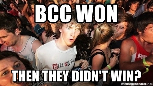Sudden Realization Ralph - BCC won then they didn't win?