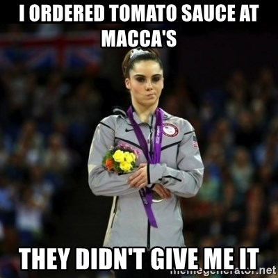 Unimpressed McKayla Maroney - I ORDERED TOMATO SAUCE AT MACCA'S   THEY DIDN'T GIVE ME IT
