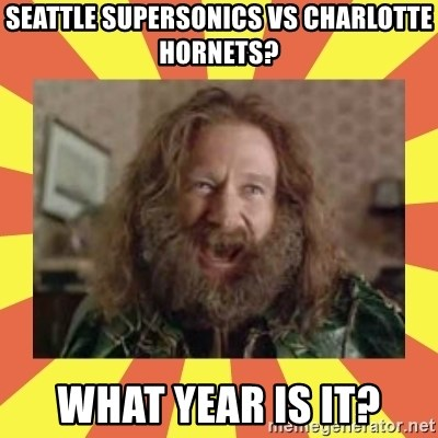 robin williams - Seattle supersonics vs charlotte hornets? What year is it?