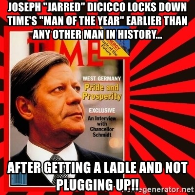 """Helmut looking at top right image corner. - Joseph """"Jarred"""" DiCicco locks down TIME's """"man of the year"""" earlier than any other man in history...  After getting a ladle and not plugging up!!"""