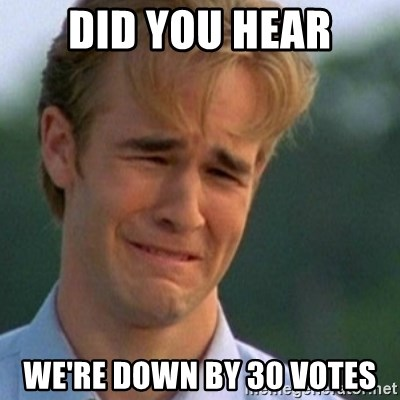 Crying Dawson - Did you hear We're down by 30 votes