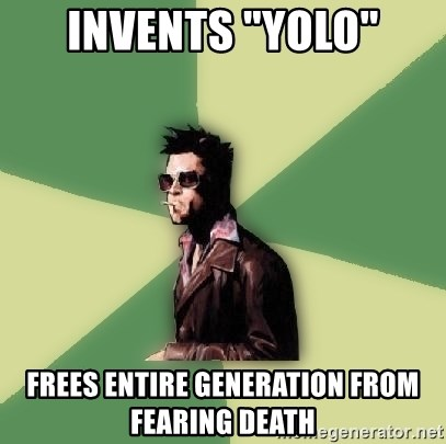 """Tyler Durden - Invents """"yolo"""" Frees entire generatIon from fearing death"""