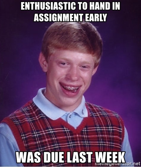 Bad Luck Brian - Enthusiastic to hand in assignment early was due last week