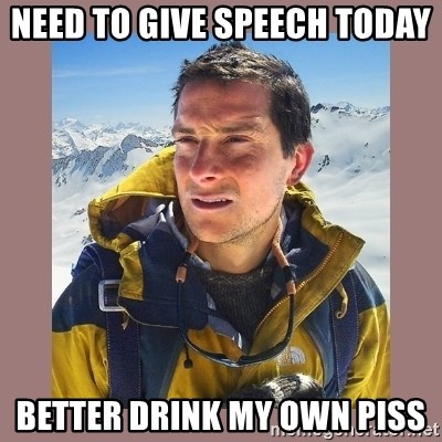 Bear Grylls Piss - Need to give speech today Better drink my own piss