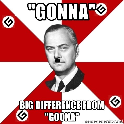 "TheGrammarNazi - ""Gonna"" Big difference from ""Goona"""