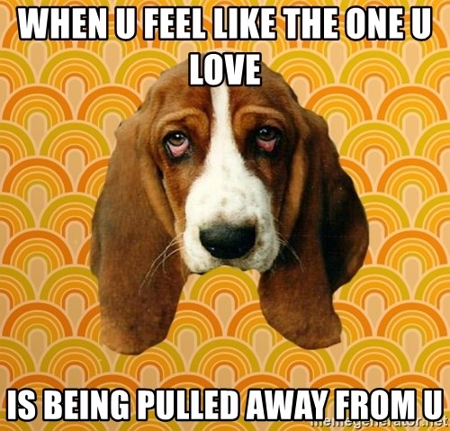 SAD DOG - WHEN U FEEL LIKE THE ONE U LOVE  IS BEING PULLED AWAY FROM U