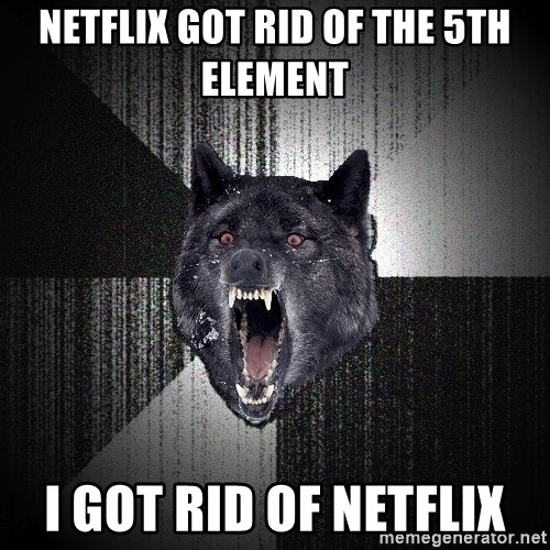 Insanity Wolf - Netflix got rid of The 5th element i got rid of netflix