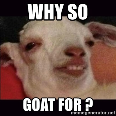 10 goat - Why so Goat for ?