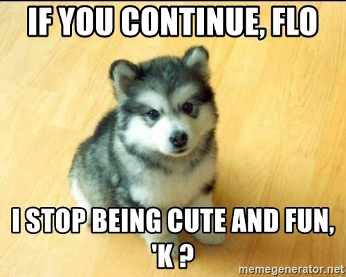 Baby Courage Wolf - If you continue, Flo I stop being cute and fun, 'k ?
