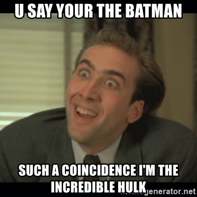 Nick Cage - U SAY YOUR THE BATMAN SUCH A COINCIDENCE I'M THE INCREDIBLE HULK